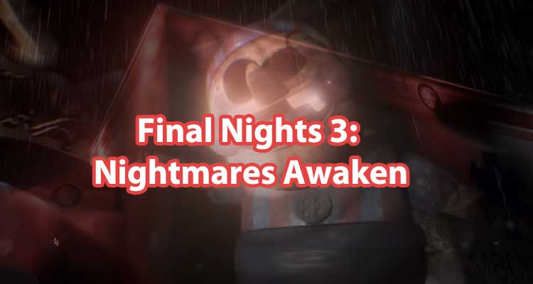 Final Nights 3: Nightmares Awaken – Unreal Engine 4 by LiamJoly