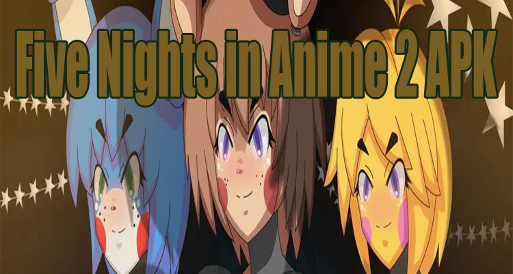 Five Nights in Anime 2 (FNaF fangame) Download APK for Android