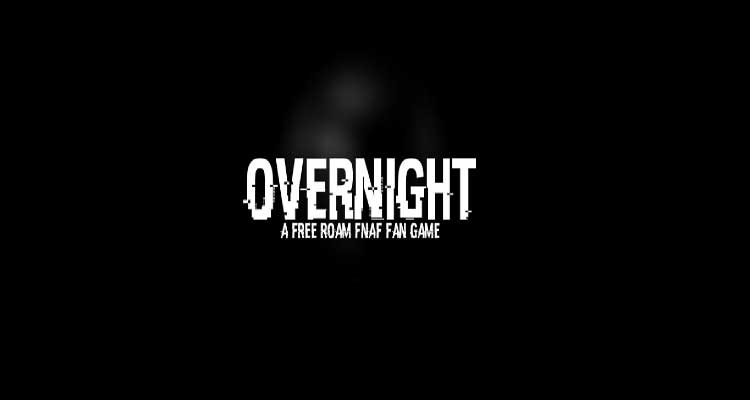 OverNight – A FREE ROAM FNAF fan game Free Download