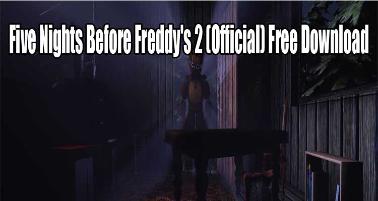 Five Nights Before Freddy's 2 (Official) Free Download