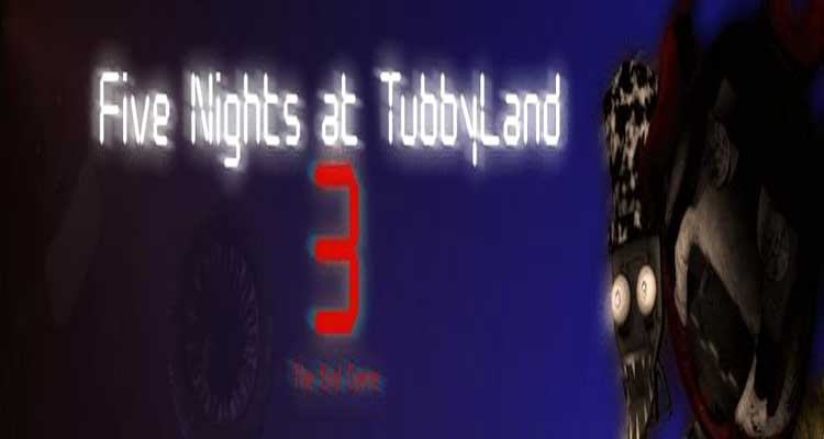 Five Nights at TubbyLand 3 - The End Game