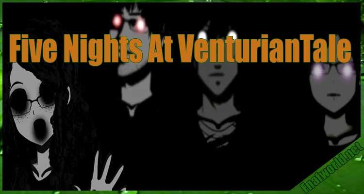 Five Nights At VenturianTale