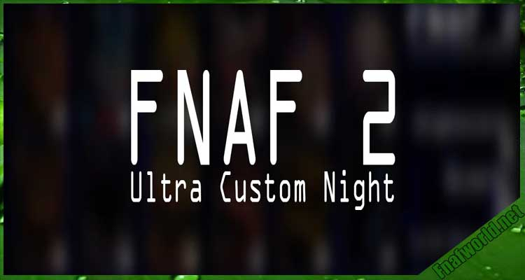 Five Nights at Freddy's 2 Ultra Custom Night Free Download