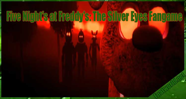 Five Night's at Freddy's: The Silver Eyes Fangame Free Download