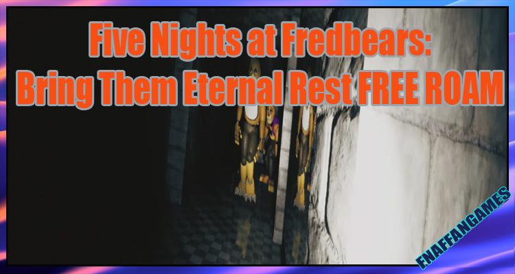 Five Nights at Fredbears:Bring Them Eternal Rest FREE ROAM