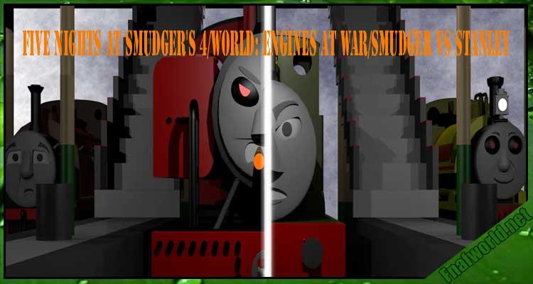 Five Nights at Smudger's 4/World: Engines at war/Smudger vs Stanley Free Download